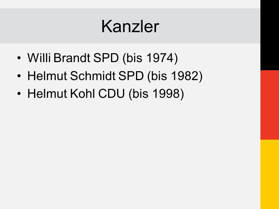 Kanzler Willi Brandt SPD (bis 1974) Helmut Schmidt SPD (bis 1982)