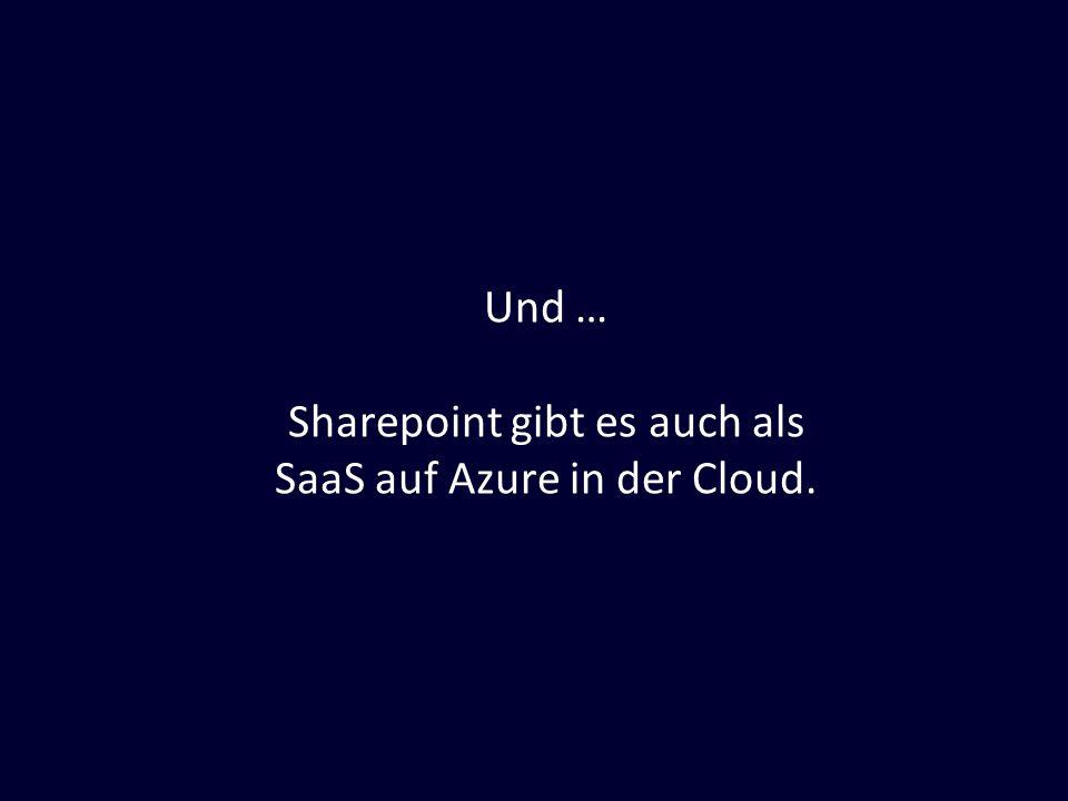 Sharepoint gibt es auch als SaaS auf Azure in der Cloud.