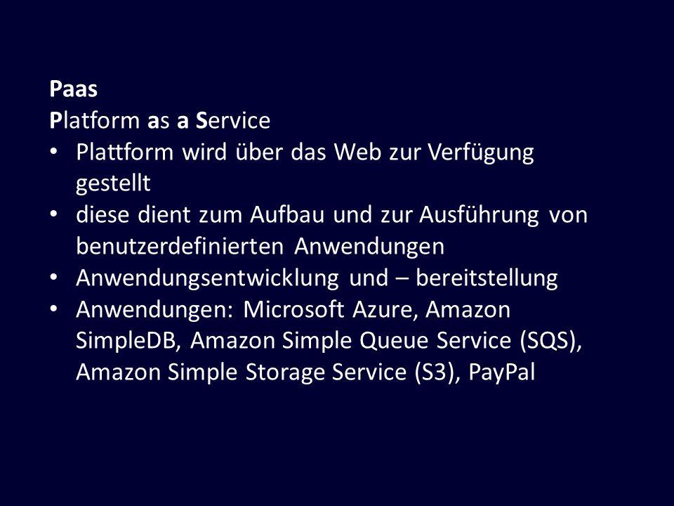 Paas Platform as a Service. Plattform wird über das Web zur Verfügung gestellt.