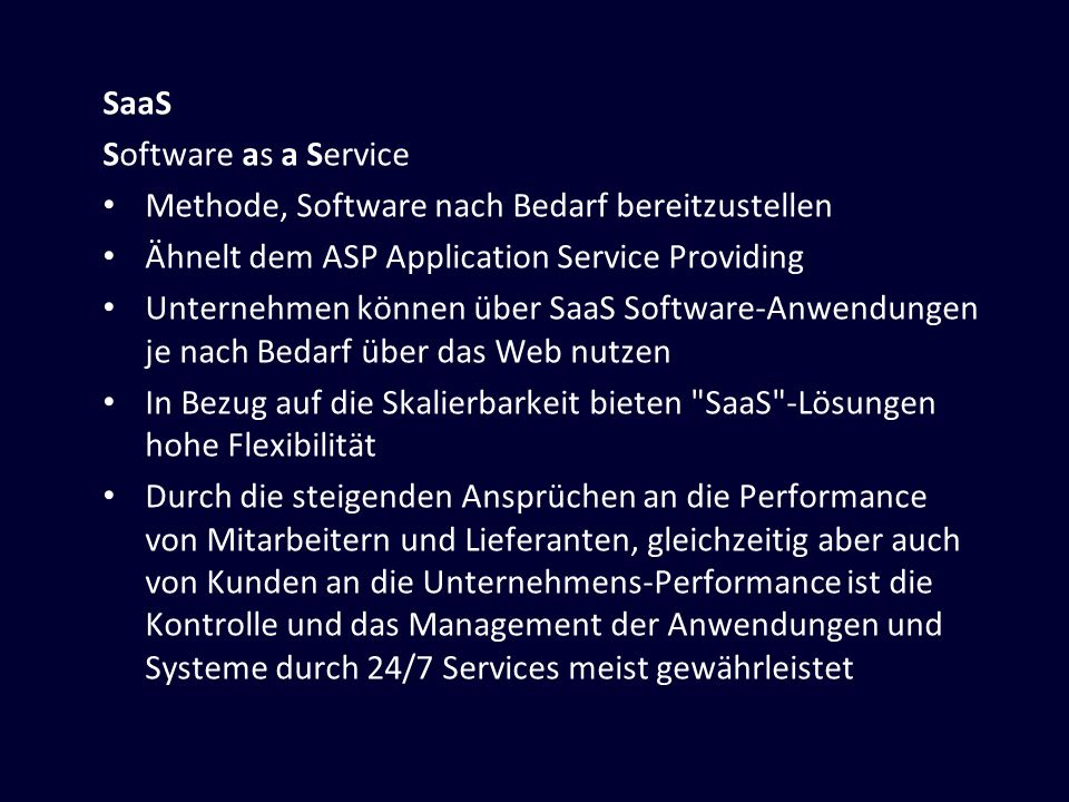 SaaS Software as a Service. Methode, Software nach Bedarf bereitzustellen. Ähnelt dem ASP Application Service Providing.