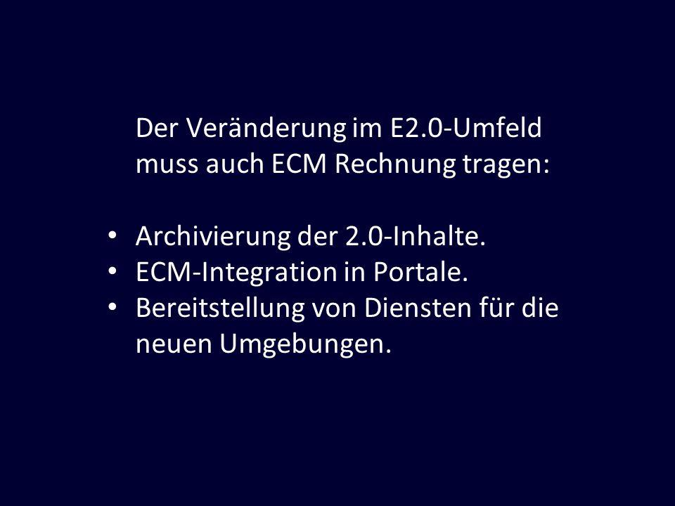 Der Veränderung im E2.0-Umfeld muss auch ECM Rechnung tragen: