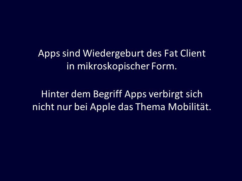 Apps sind Wiedergeburt des Fat Client in mikroskopischer Form.