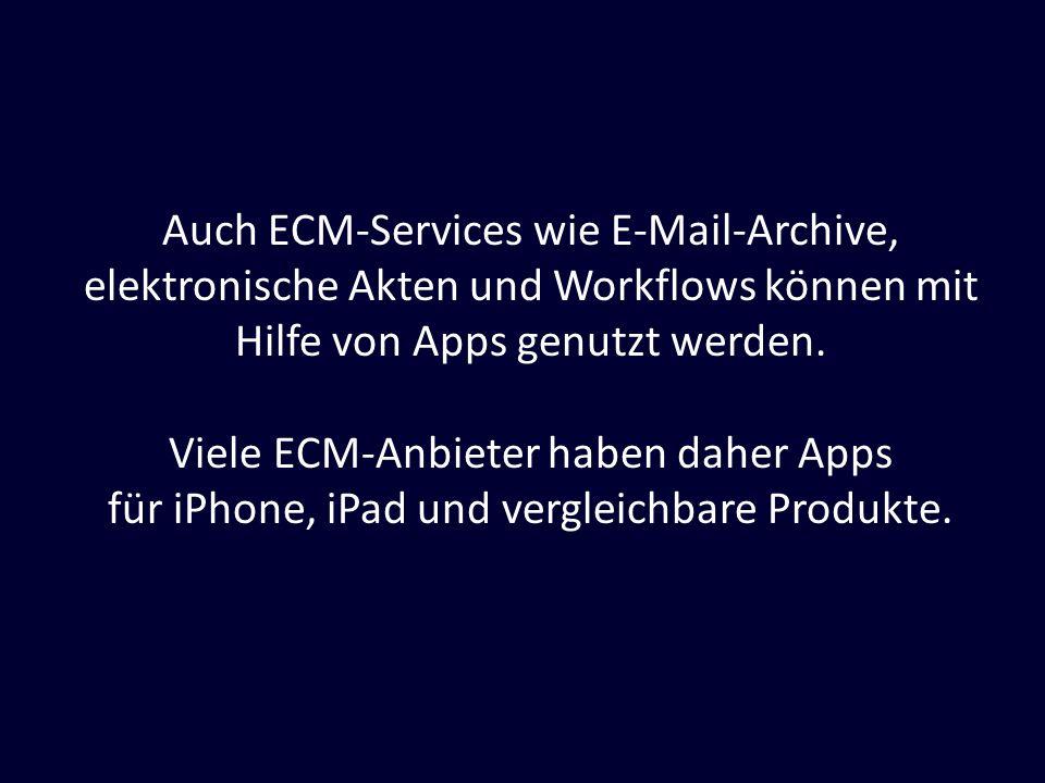 Auch ECM-Services wie E-Mail-Archive, elektronische Akten und Workflows können mit Hilfe von Apps genutzt werden.