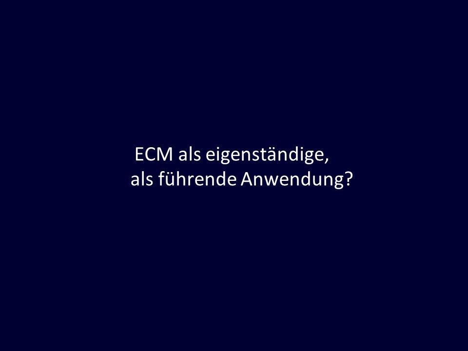 ECM als eigenständige, als führende Anwendung