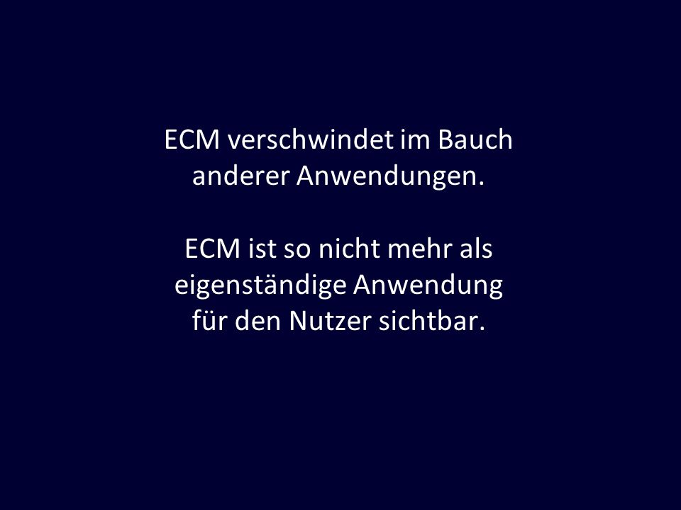 ECM verschwindet im Bauch anderer Anwendungen.