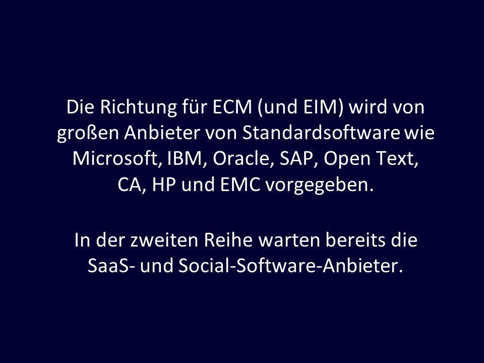 Die Richtung für ECM (und EIM) wird von großen Anbieter von Standardsoftware wie Microsoft, IBM, Oracle, SAP, Open Text, CA, HP und EMC vorgegeben.