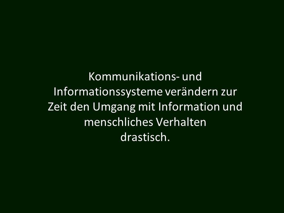 Kommunikations- und Informationssysteme verändern zur Zeit den Umgang mit Information und menschliches Verhalten drastisch.