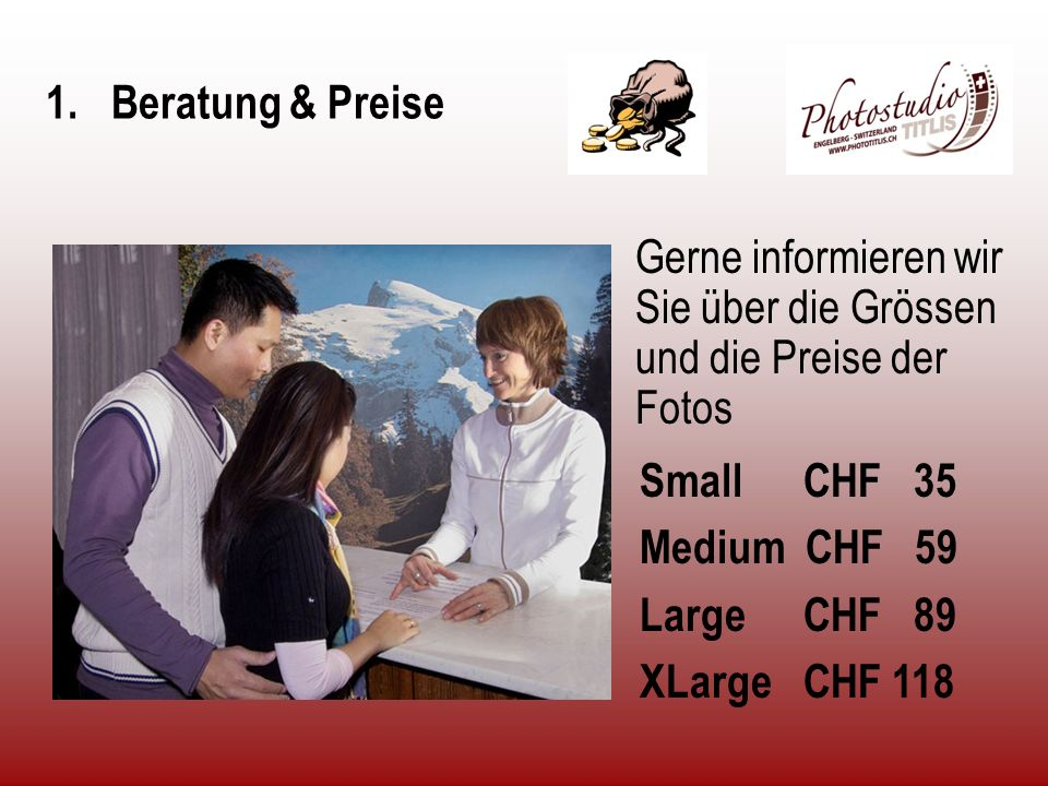 1. Beratung & Preise Gerne informieren wir Sie über die Grössen und die Preise der Fotos. Small CHF 35.