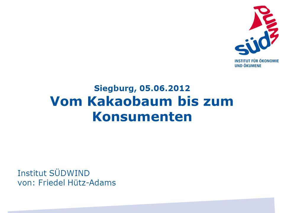 Siegburg, 05.06.2012 Vom Kakaobaum bis zum Konsumenten