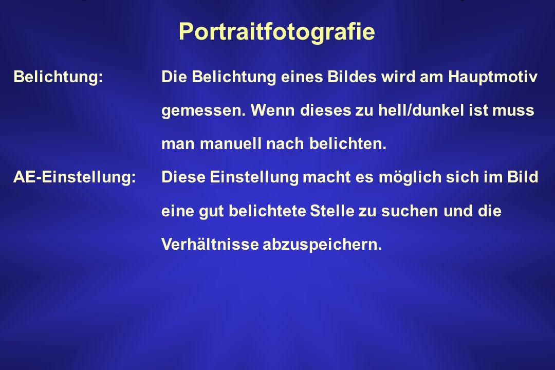 Portraitfotografie Belichtung: Die Belichtung eines Bildes wird am Hauptmotiv. gemessen. Wenn dieses zu hell/dunkel ist muss.