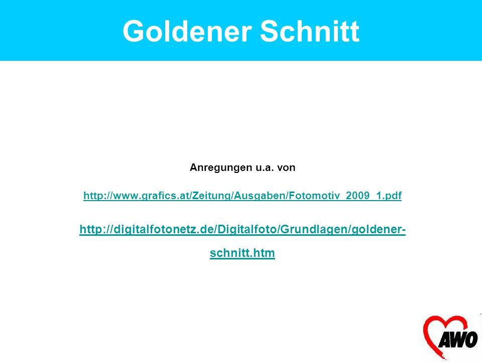 Goldener Schnitt Anregungen u.a. von. http://www.grafics.at/Zeitung/Ausgaben/Fotomotiv_2009_1.pdf.