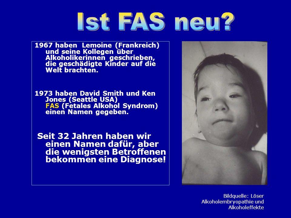Ist FAS neu 1967 haben Lemoine (Frankreich) und seine Kollegen über Alkoholikerinnen geschrieben, die geschädigte Kinder auf die Welt brachten.