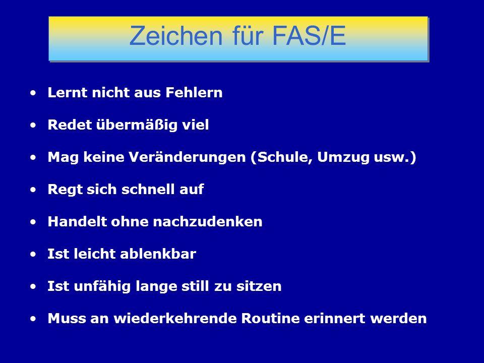 Zeichen für FAS/E Lernt nicht aus Fehlern Redet übermäßig viel