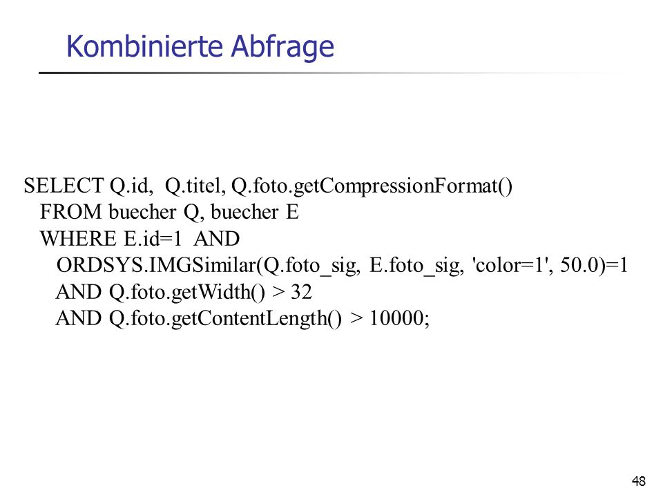 Kombinierte Abfrage. SELECT Q.id, Q.titel, Q.foto.getCompressionFormat() FROM buecher Q, buecher E.