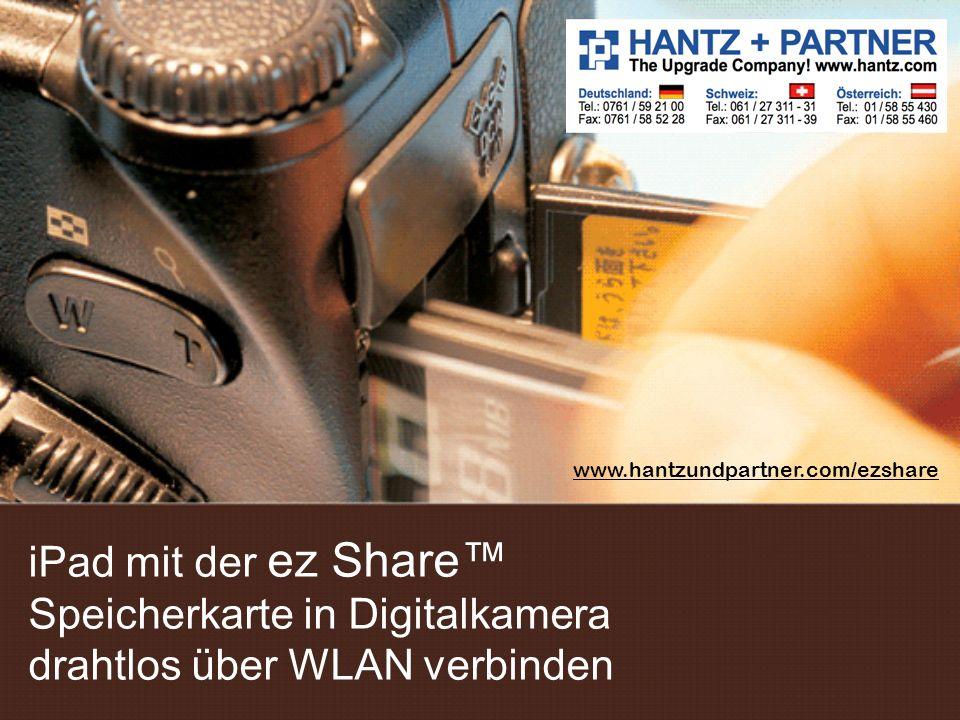 www.hantzundpartner.com/ezshare iPad mit der ez Share™ Speicherkarte in Digitalkamera drahtlos über WLAN verbinden.
