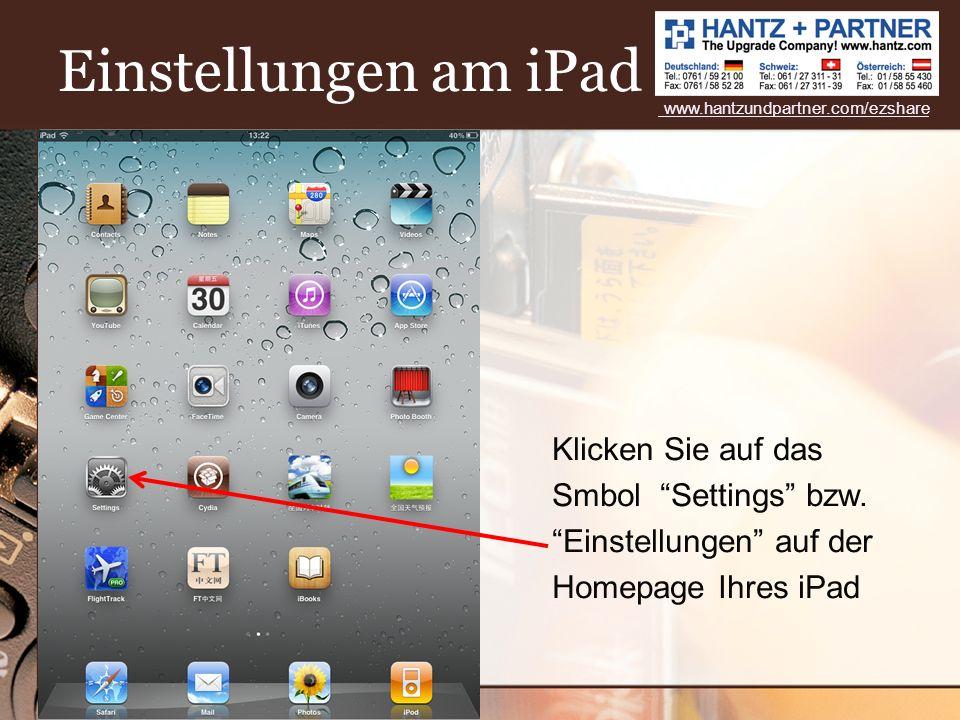 Einstellungen am iPad www.hantzundpartner.com/ezshare.