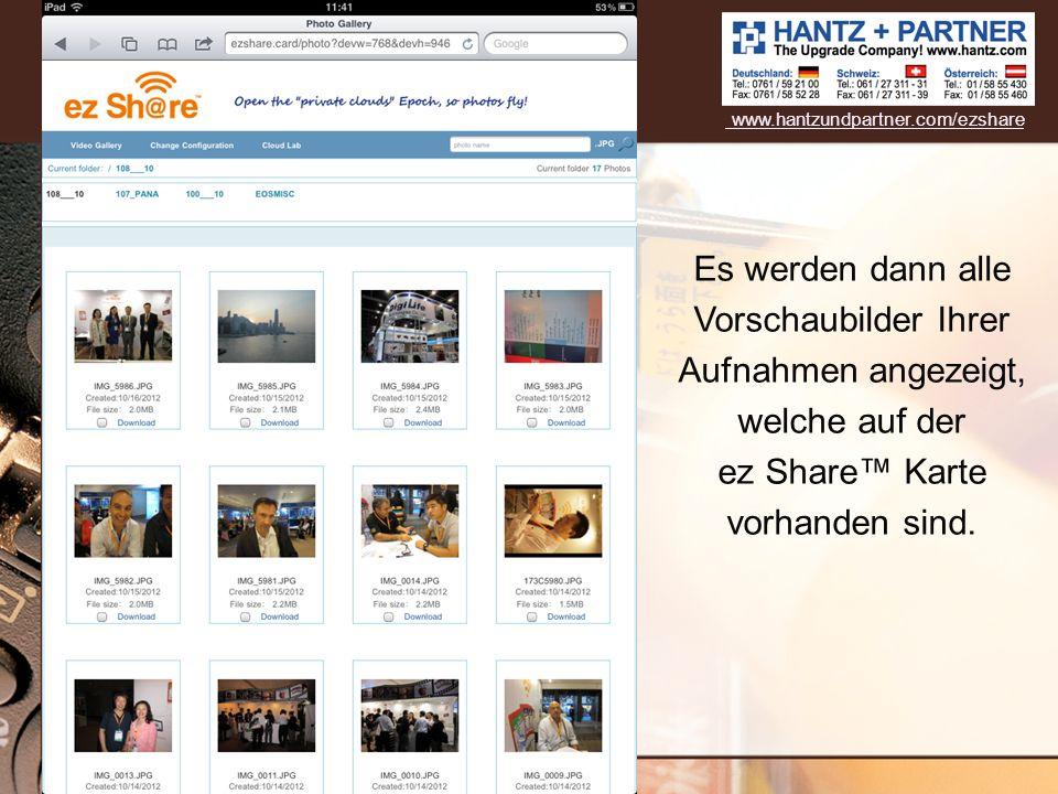 www.hantzundpartner.com/ezshare Es werden dann alle Vorschaubilder Ihrer Aufnahmen angezeigt, welche auf der ez Share™ Karte vorhanden sind.