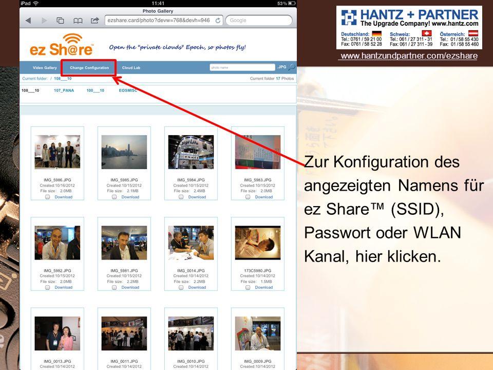 www.hantzundpartner.com/ezshare Zur Konfiguration des angezeigten Namens für ez Share™ (SSID), Passwort oder WLAN Kanal, hier klicken.
