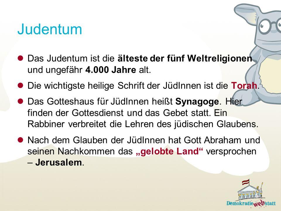 Judentum Das Judentum ist die älteste der fünf Weltreligionen und ungefähr 4.000 Jahre alt.