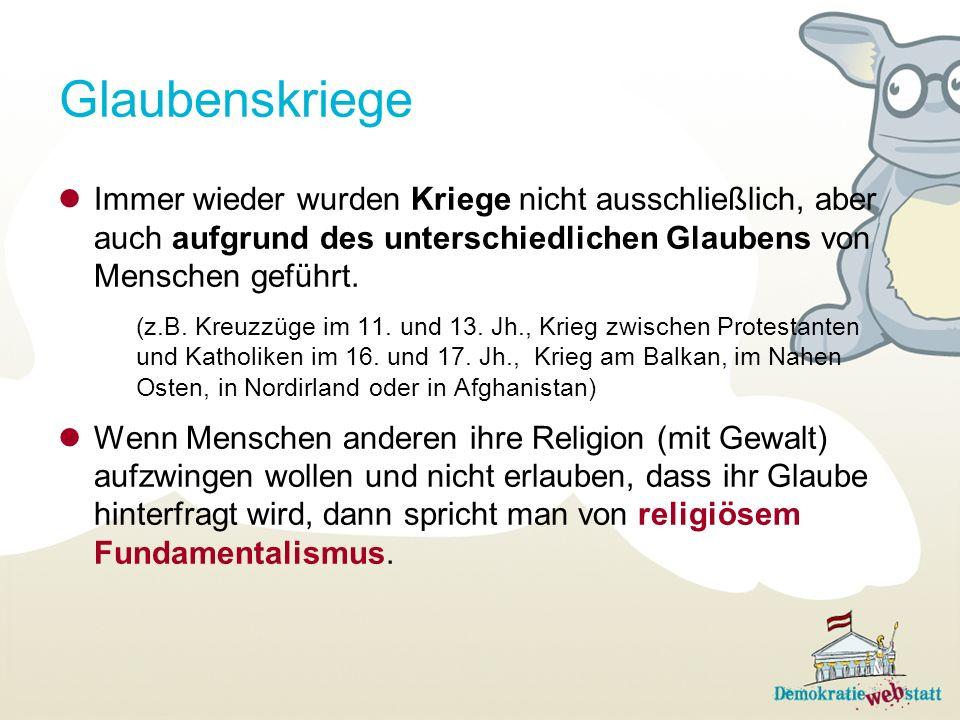 Glaubenskriege Immer wieder wurden Kriege nicht ausschließlich, aber auch aufgrund des unterschiedlichen Glaubens von Menschen geführt.