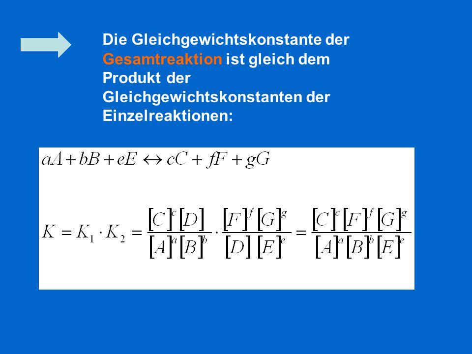 Die Gleichgewichtskonstante der Gesamtreaktion ist gleich dem Produkt der Gleichgewichtskonstanten der Einzelreaktionen: