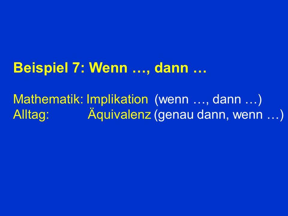 Beispiel 7: Wenn …, dann … Mathematik: Implikation (wenn …, dann …)