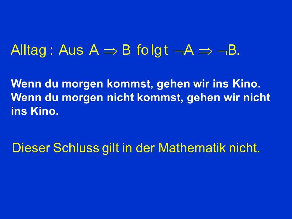 Dieser Schluss gilt in der Mathematik nicht.