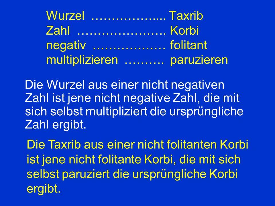 Wurzel ……………. Taxrib. Zahl …………………. Korbi. negativ ………………. folitant