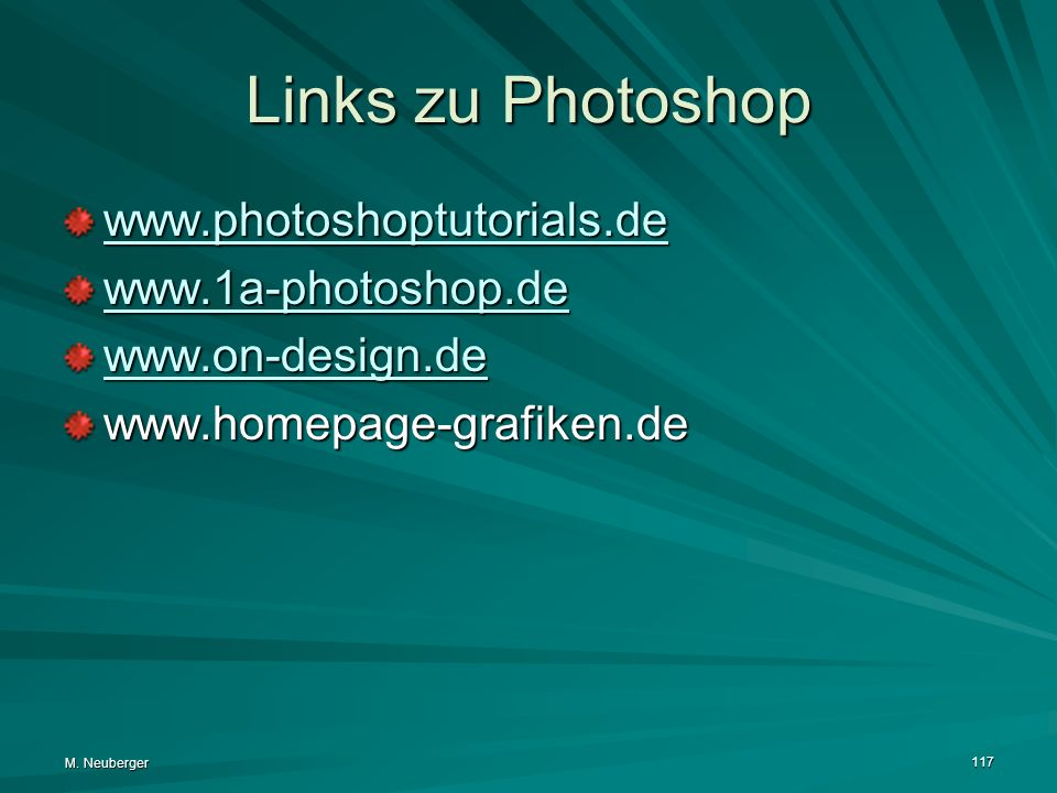 Links zu Photoshop www.photoshoptutorials.de www.1a-photoshop.de