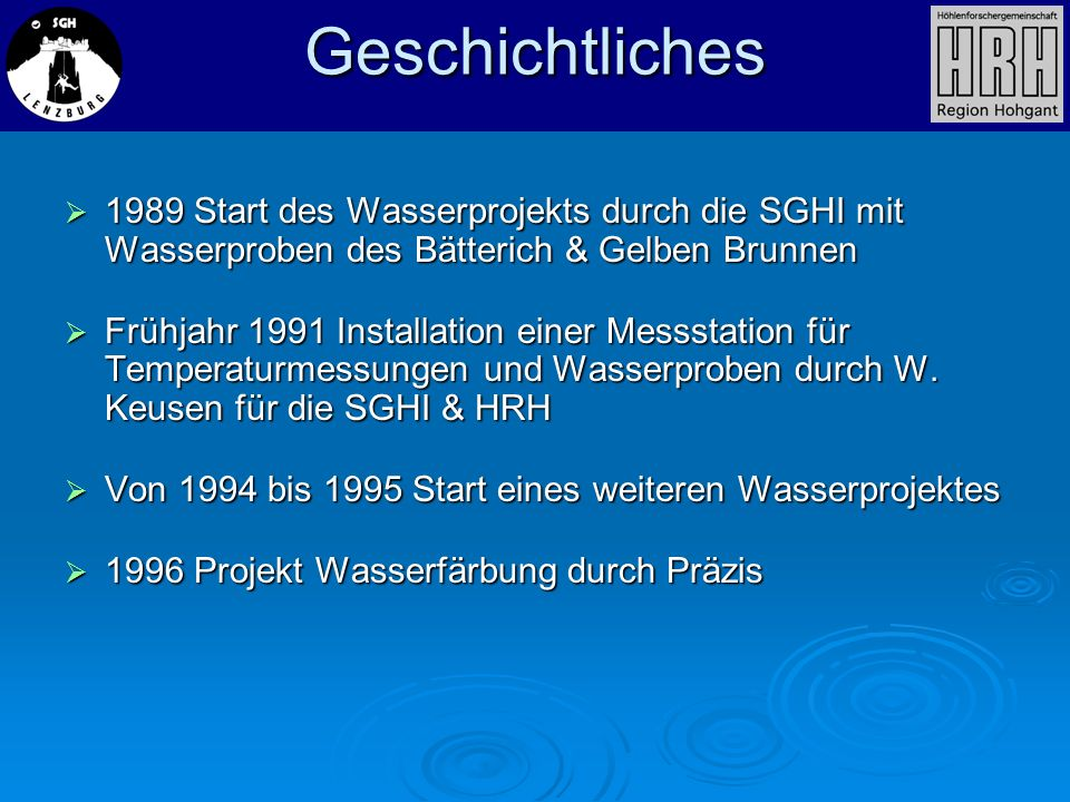 Geschichtliches1989 Start des Wasserprojekts durch die SGHI mit Wasserproben des Bätterich & Gelben Brunnen.