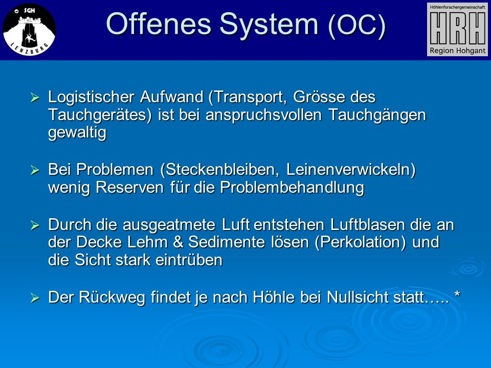 Offenes System (OC)Logistischer Aufwand (Transport, Grösse des Tauchgerätes) ist bei anspruchsvollen Tauchgängen gewaltig.