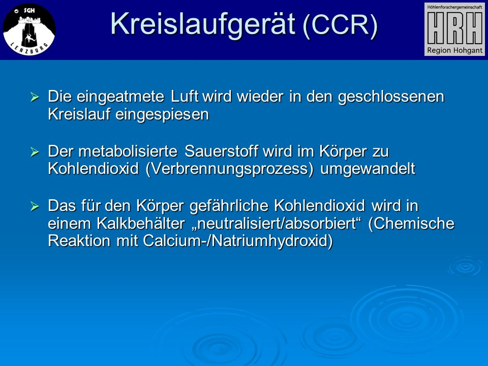 Kreislaufgerät (CCR)Die eingeatmete Luft wird wieder in den geschlossenen Kreislauf eingespiesen.