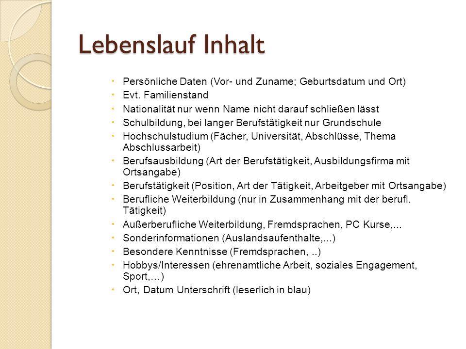 Lebenslauf Inhalt Persönliche Daten (Vor- und Zuname; Geburtsdatum und Ort) Evt. Familienstand.