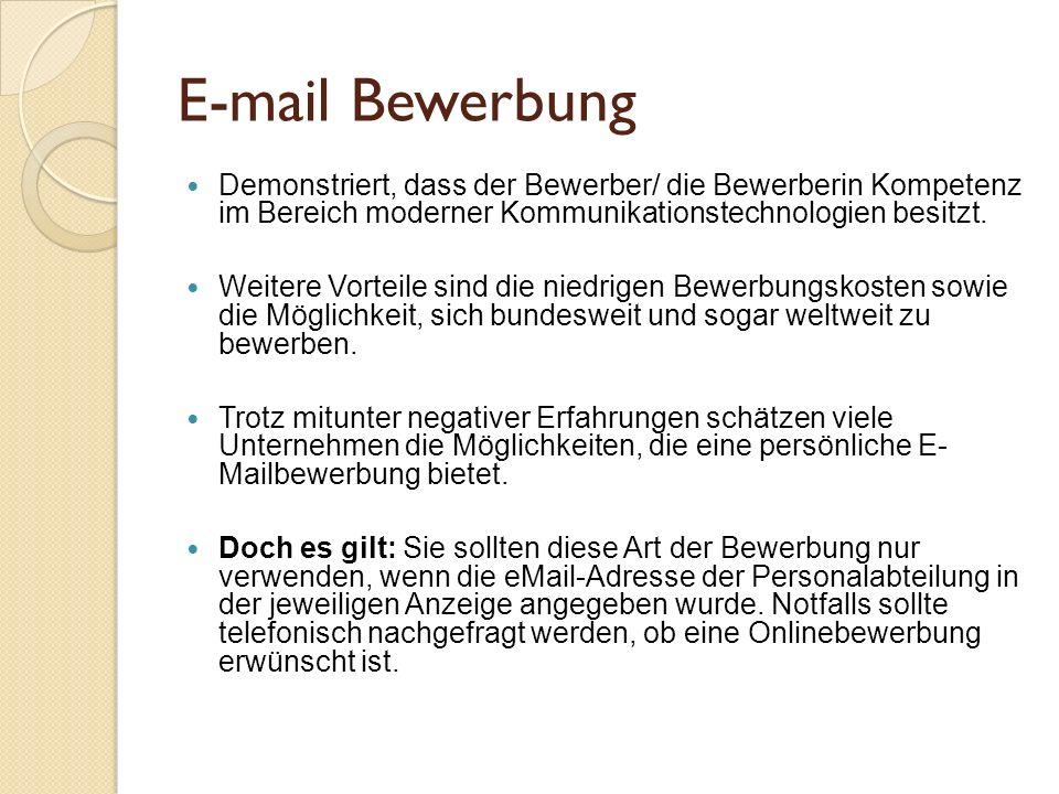 E-mail Bewerbung Demonstriert, dass der Bewerber/ die Bewerberin Kompetenz im Bereich moderner Kommunikationstechnologien besitzt.