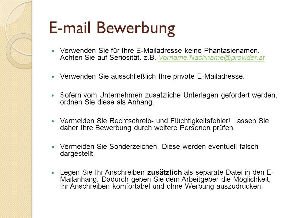 E-mail Bewerbung Verwenden Sie für Ihre E-Mailadresse keine Phantasienamen. Achten Sie auf Seriosität. z.B. Vorname.Nachname@provider.at.