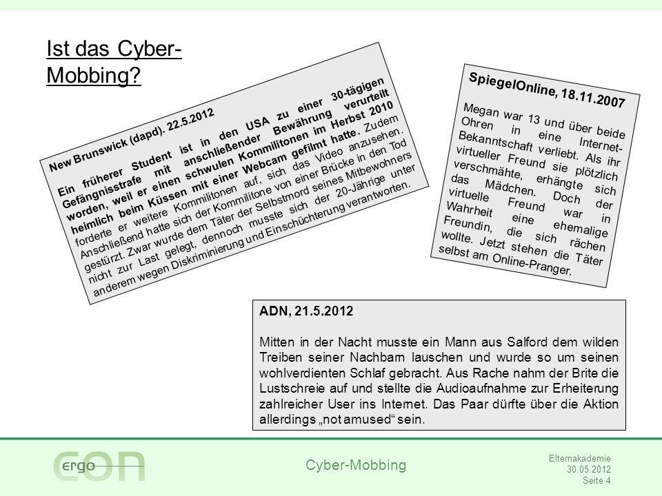 Ist das Cyber- Mobbing SpiegelOnline, 18.11.2007 ADN, 21.5.2012