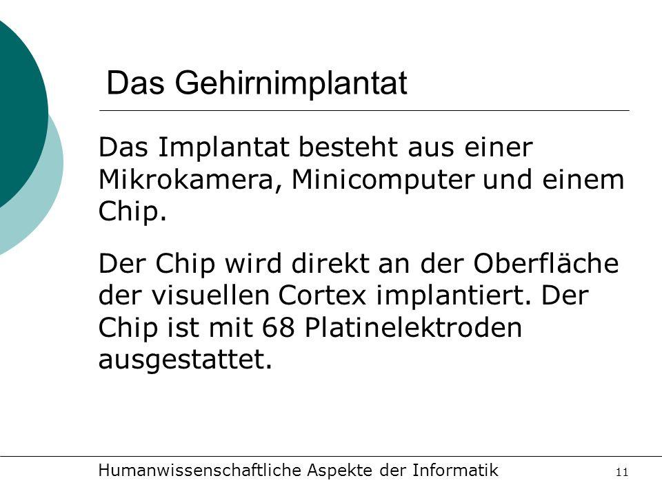 Das Gehirnimplantat Das Implantat besteht aus einer Mikrokamera, Minicomputer und einem Chip.