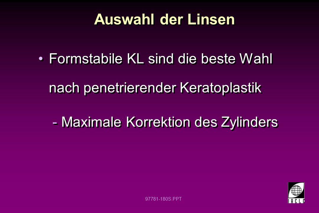 Auswahl der Linsen Formstabile KL sind die beste Wahl nach penetrierender Keratoplastik. Maximale Korrektion des Zylinders.
