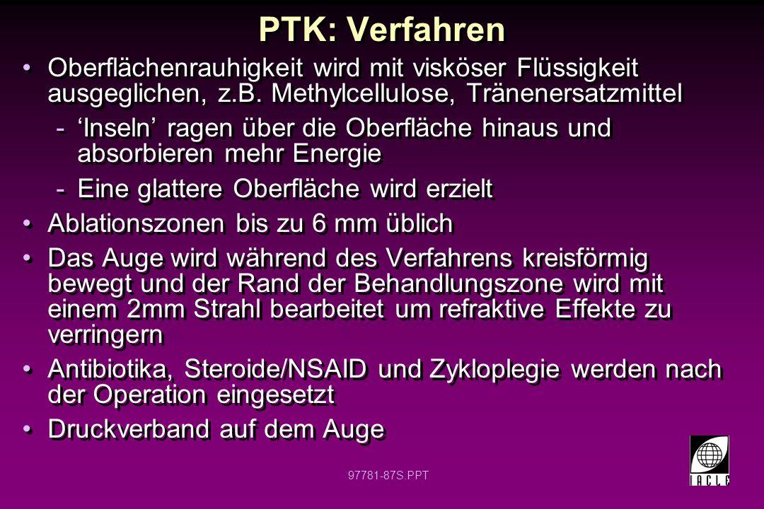 PTK: Verfahren Oberflächenrauhigkeit wird mit visköser Flüssigkeit ausgeglichen, z.B. Methylcellulose, Tränenersatzmittel.