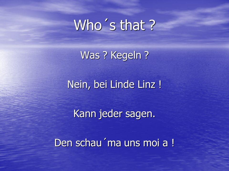 Who´s that Was Kegeln Nein, bei Linde Linz ! Kann jeder sagen.