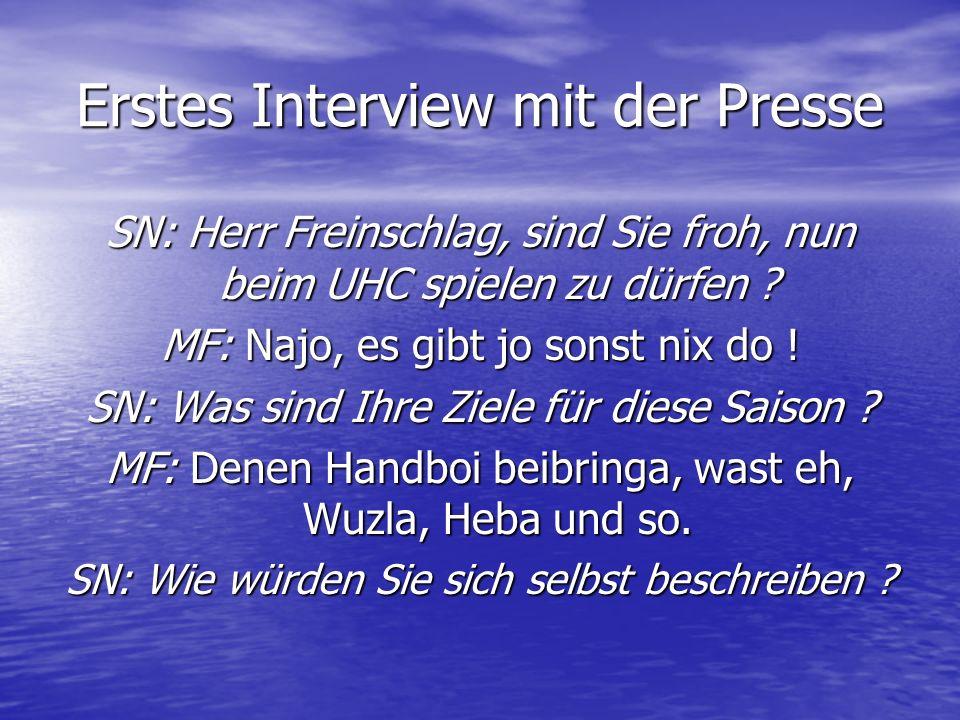 Erstes Interview mit der Presse