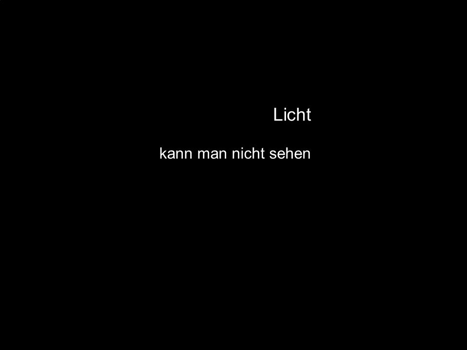 Licht kann man nicht sehen
