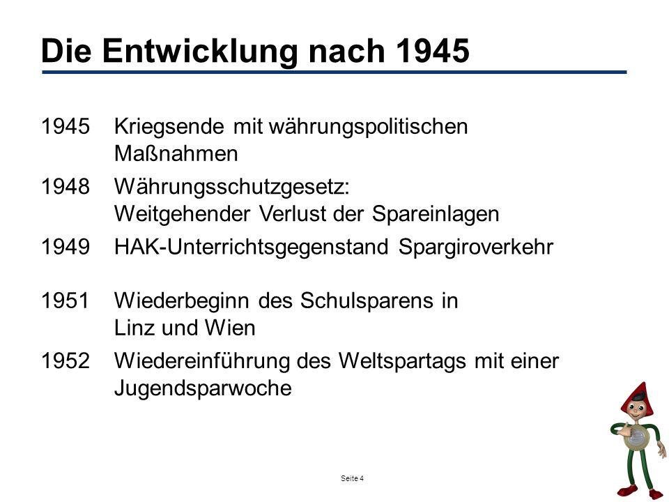 Die Entwicklung nach 1945 1945. Kriegsende mit währungspolitischen Maßnahmen. 1948. Währungsschutzgesetz: Weitgehender Verlust der Spareinlagen.