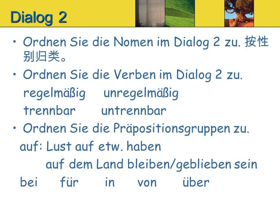 Dialog 2 Ordnen Sie die Nomen im Dialog 2 zu. 按性别归类。