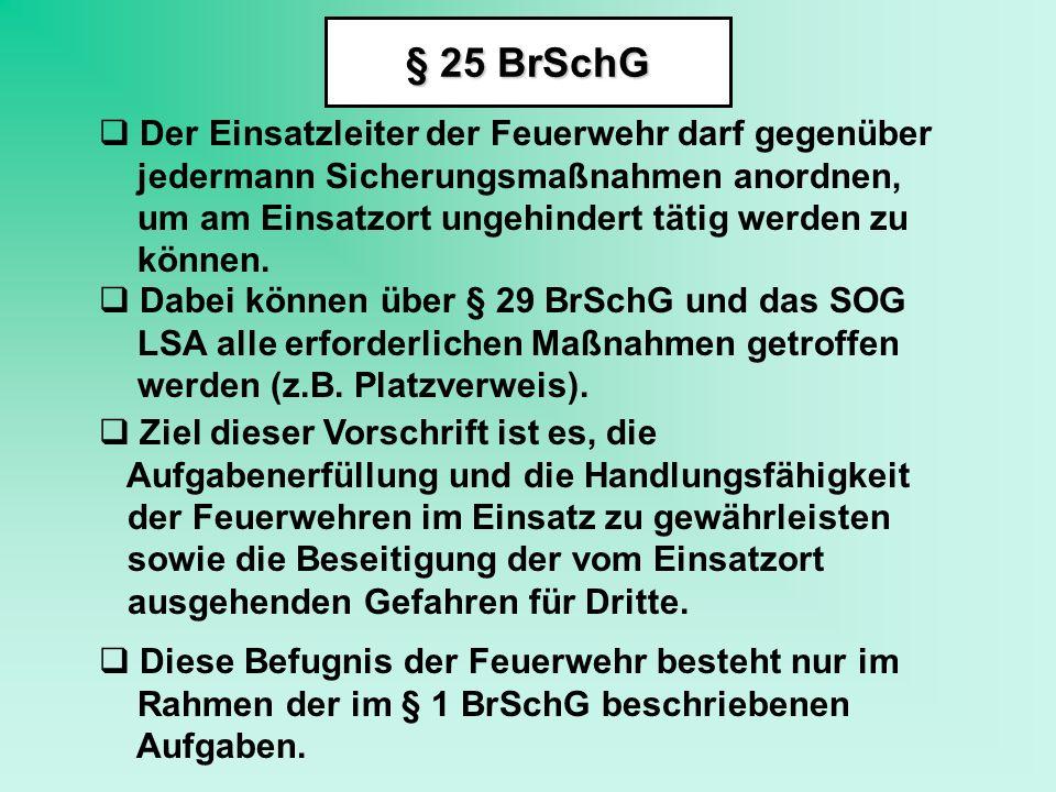 § 25 BrSchG  Der Einsatzleiter der Feuerwehr darf gegenüber