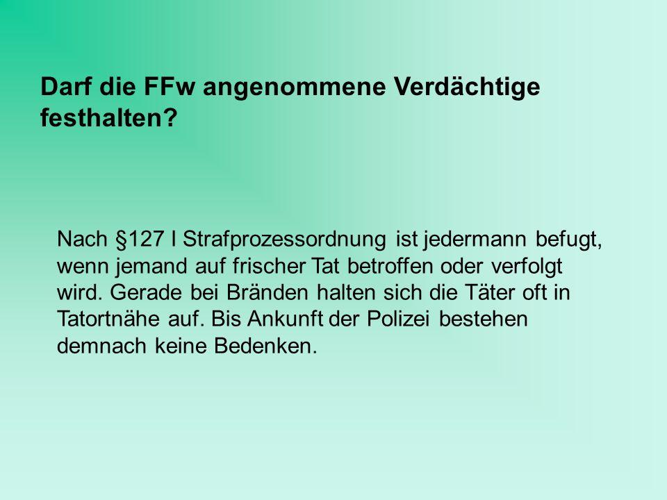 Darf die FFw angenommene Verdächtige festhalten