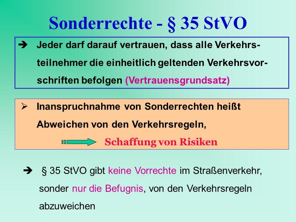 Sonderrechte - § 35 StVO  Jeder darf darauf vertrauen, dass alle Verkehrs- teilnehmer die einheitlich geltenden Verkehrsvor-