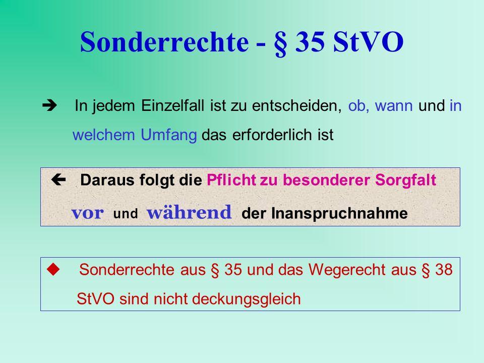 Sonderrechte - § 35 StVO  In jedem Einzelfall ist zu entscheiden, ob, wann und in. welchem Umfang das erforderlich ist.
