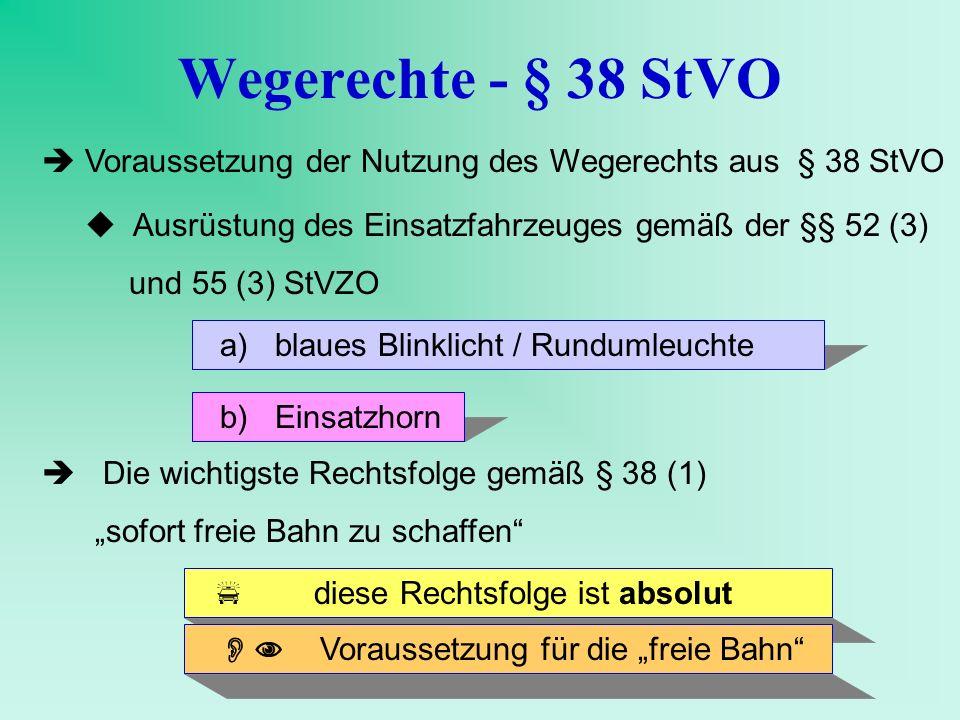 Wegerechte - § 38 StVO Voraussetzung der Nutzung des Wegerechts aus § 38 StVO.  Ausrüstung des Einsatzfahrzeuges gemäß der §§ 52 (3)