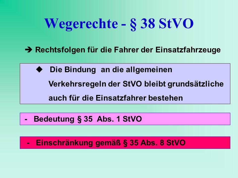 Wegerechte - § 38 StVO  Rechtsfolgen für die Fahrer der Einsatzfahrzeuge.  Die Bindung an die allgemeinen.